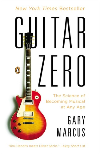 Guitar Zero The New Musician And The Science Of Learing _ GARY MARCUS