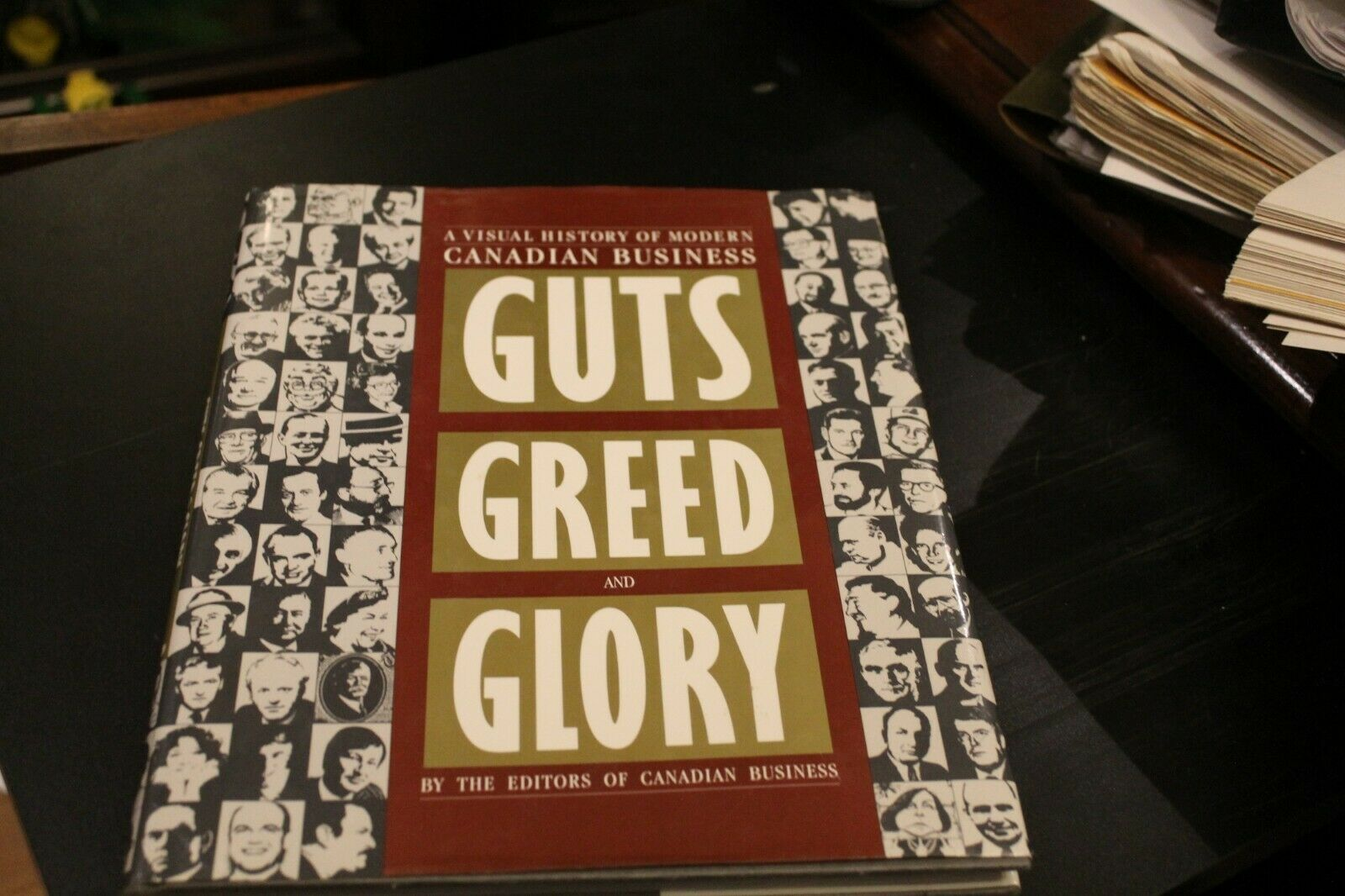 Guts, Greed And Glory A Visual History Of Modern Canadian Business _ CANADIAN BUSINESS MAGAZINE  EDITORS)