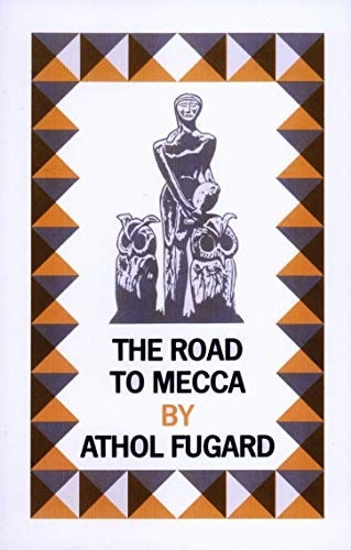 The Road To Mecca A Play In Two Acts _ ATHOL FUGARD