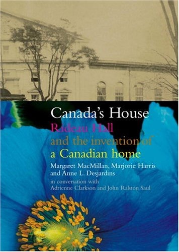 Canadas House Rideau Hall And The Invention Of A Canadian Home _ MARGARET MACMILLAN