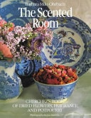 The Scented Room Cherchezs Book Of Dried Flowers, Fragrance, And Potpourri _ BARBARA OHRBACK00063329N