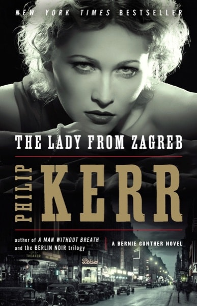 The Lady From Zagreb  The Tenth Bernie Gunther Novel _ PHILIP KERR