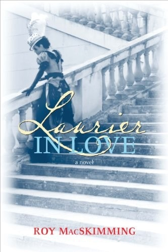 Laurier In Love A Novel Signed By Author _ ROY MACSKIMMING