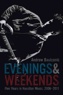 Evenings And Weekends Five Years In Hamilton Music, 2006-2011 _ ANDREW BAULCOMB
