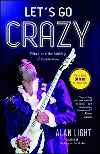 Lets Go Crazy Prince And His Making Of Purple Rain _ ALAN LIGHT