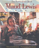 The Illuminated Life Of Maud Lewis _ LANCE WOOLAVER