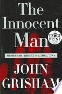 The Innocent Man Murder And Injustice In A Small Town _ JOHN GRISHAM