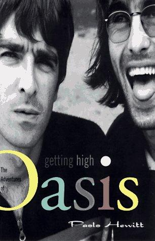 Getting High The Adventures Of Oasis _ PAOLO HEWITT