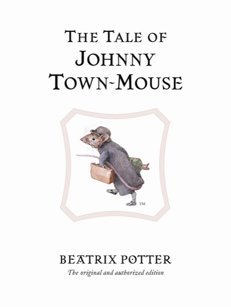 The Tale Of Johnny Town-Mouse  Peter Rabbit, Book 13 _ BEATRIX POTTER