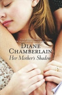 Her Mothers Shadow _ DIANE CHAMBERLAIN