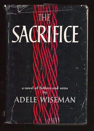 The Sacrifice A Novel Of Fathers And Sons _ ADELE WISEMAN