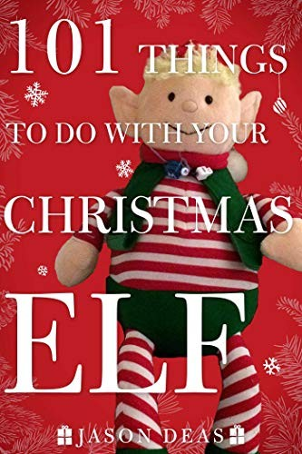 101 Things To Do With Your Christmas Elf _ JASON DEAS