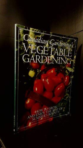 Canadian Gardenings Vegetable Gardening How To Grow And Enjoy The Best Of Summers Bounty _ LIZ PRIMEAU