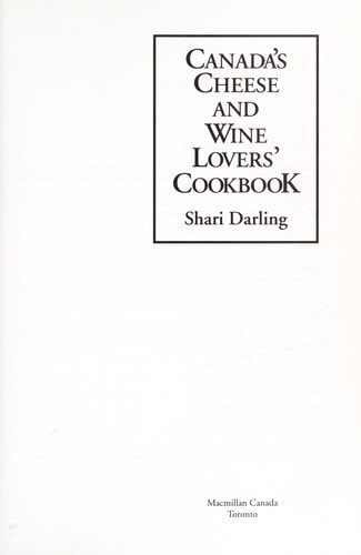 Canadas Cheese And Wine Lovers Cookbook _ SHARI DARLING