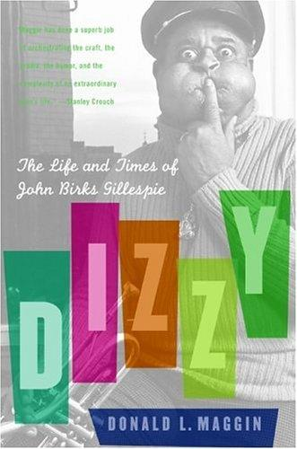 Dizzy The Life And Times Of John Birks Gillespie _ DONALD MAGGIN