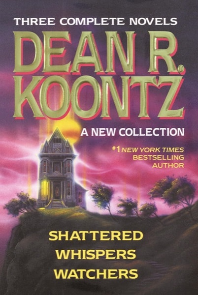 A New Collection Shattered, Whipsers, Watchers _ DEAN KOONTZ