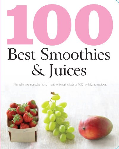 100 Best Smoothies And Juices _ PARRAGON BOOKS