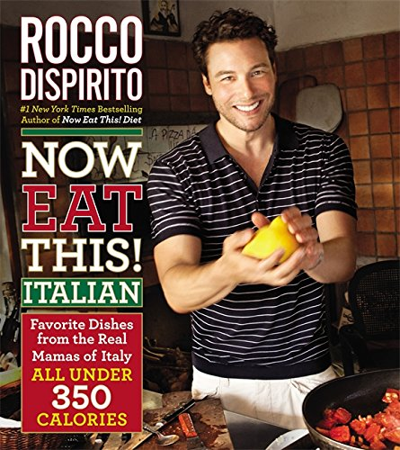 Now Eat This! Italian Favourite Dishes From The Real Mamas Of Italy All Under 350 Calories! _ ROCCO DISPIRITO