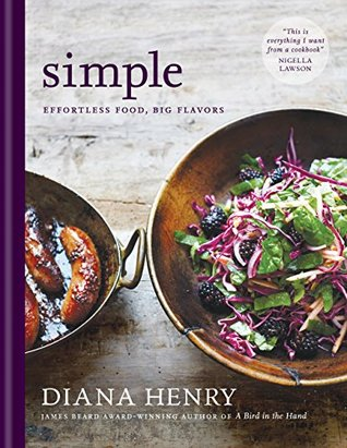 Simple Effortless Food, Big Flavours _ DIANA HENRY