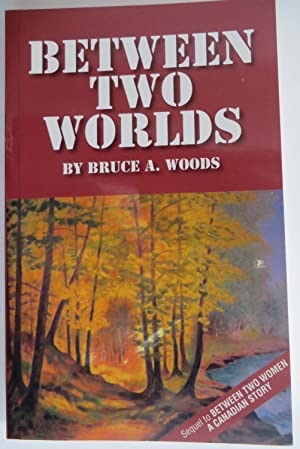 Between Two Worlds A Canadian Story _ BRUCE WOODS