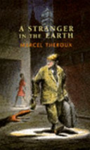 A Stranger In The Earth _ MARCEL THEROUX