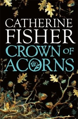Crown Of Acorns _ CATHERINE FISHER