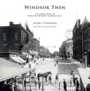 Windsor Then A Pictorial Essay Of Windsor Ontarios Glorious Past _ CHRIS EDWARDS