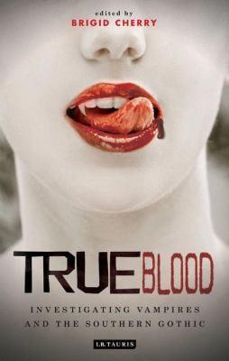 True Blood Investigating Vampires And Southern Gothic _ BRIGID CHERRY