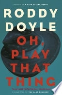 Oh, Play That Thing _ RODDY DOYLE