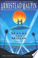 Maybe The Moon A Novel _ ARMISTEAD MAUPIN