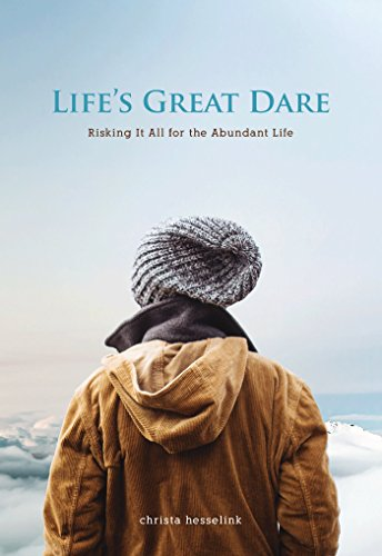 Lifes Great Dare Risking It All For The Abundant Life _ CHRISTA HESSELINK