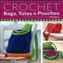Crochet Bags, Totes And Pouches Complete Instructions For 8 Projects _ MARGARET HUBERT