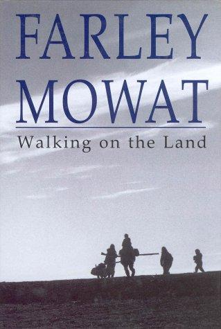 Walking On The Land _ FARLEY MOWAT