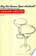 May We Borrow Your Husband? And Other Comedies Of The Sexual Life _ GRAHAM GREENE