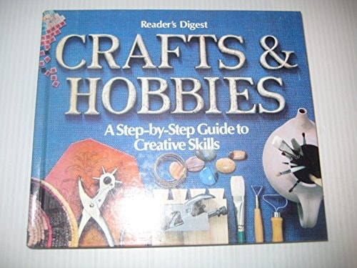 Crafts And Hobbies A Step-By-Step Guide To Creative Skills _ READERS DIGEST