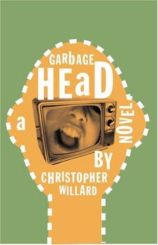 Garbage Head A Novel _ CHRISTOPHER WILLARD