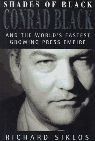 Shades Of Black Conrad Black And The Worlds Fastest Growing Press Empire _ RICHARD SIKLOS
