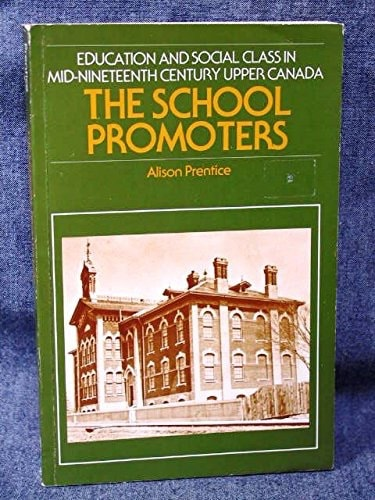 The School Promoters Education And Social Class In Upper Mid-Nineteenth Century Upper Canada _ ALISON PRENTICE