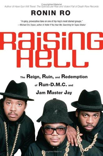 Raising Hell The Reign, Ruin, And Redemption Of Run-D.m.c. And Jam Master Jay _ RONIN RO