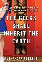 The Geeks Shall Inherit The Earth Popularity, Quirk Theory, And Why Outsiders Thrive After High School _ ALEXANDRA ROBBINS