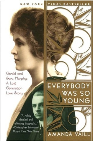 Everybody Was So Young Gerald And Sara Murphy A Lost Generation Love Story _ AMANDA VAILL