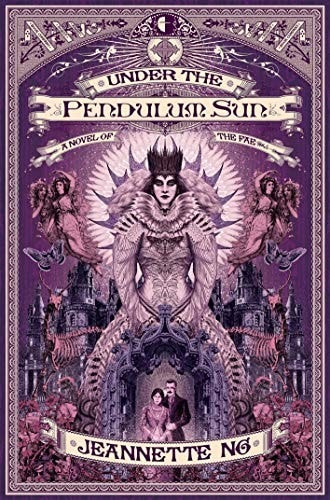 Under The Pendulum Sun A Novel Of The Fae _ JEANNETTE NG