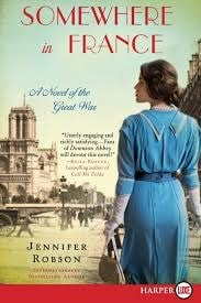 Somewhere In France A Novel Of The Great War _ JENNIFER ROBSON