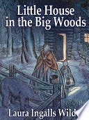 Little House In The Big Woods _ LAURA WILDER
