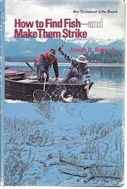 How To Find Fish -- And Make Them Strike  An Outdoor Life Book _ JR BATES