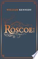 Roscoe _ WILLIAM KENNEDY
