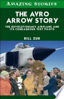 The Avro Arrow Story The Revolutionary Airplane And Its Courageous Test Pilots _ BILL ZUK