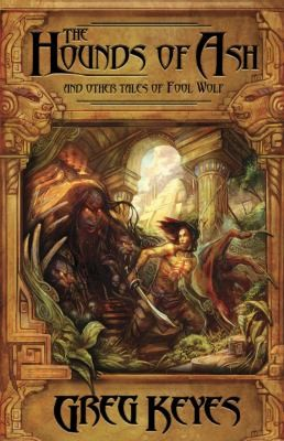The Hounds Of Ash And Other Tales Of Fool Wolf _ GREG KEYES