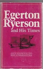 Egerton Ryerson And His Time Essays On The History Of Education _ NEIL MCDONALD