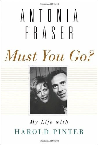 Must You Go? My Life With Harold Pinter _ ANTONIA FRASER